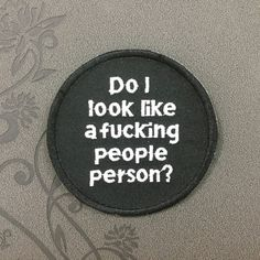 Do I look like a fucking people person Note patch Embroidered Iron On Patches sew on patches Punk - Fashion Sofisty Pin And Patches, Sew On Patches, Iron On Patches, Punk Patches, Ragnor Fell, Accel World, Aizawa Shouta, No Rain, Morale Patch