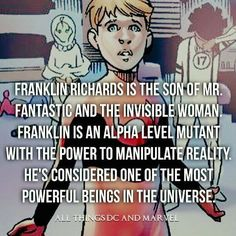 Franklin Richards is the son of #MrFantastic and #theinvisiblewoman . #Franklin is an alpha level mutant with the #power to manipulate reality. He's considered one of the most powerful beings in the universe. #fantasticfour #thething #humantorch #drdoom #superherofact #marvel #marveluniverse #marvelcomics #marvelshots #comics #comic #comicbook #comicbooks #nebriated #comiccon #wondercon #wondercon2016
