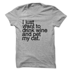 I just want to drink wine and pet my CAT t shirt T-Shirts, Hoodies. BUY IT NOW ==► https://www.sunfrog.com/Pets/I-just-want-to-drink-wine-and-pet-my-CAT-t-shirt.html?41382