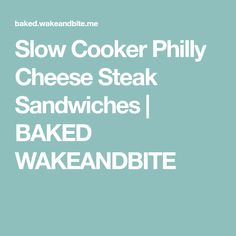 Slow Cooker Philly Cheese Steak Sandwiches | BAKED WAKEANDBITE