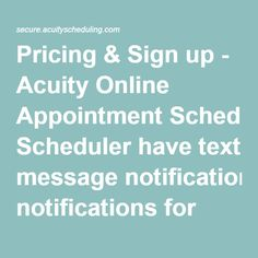 Pricing & Sign up - Acuity Online Appointment Scheduler have text message notifications for $19/mo