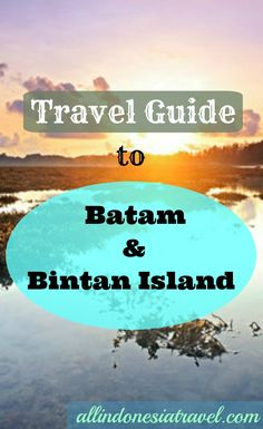 Batam and Bintan Island Travel Guide    Are you looking for a quick weekend getaway from Singapore? Here is our travel guides to both of the most popular islands – Batam Island and Bintan Island. They are the answer to many travelers and locals alike from Singapore looking for a good holiday.    http://allindonesiatravel.com/
