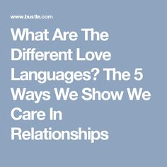 What Are The Different Love Languages? The 5 Ways We Show We Care In Relationships