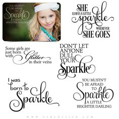 Each of these word art stamps comes as a .png file, which can quickly and easily be applied over any of your digital images or templates.       I was born to sparkle.     Don't let anyone dull your sparkle.     Some girls are just born with glitter in their veins.     She leaves a little sparkle wherever she goes.     You mustn't be afraid to sparkle a little brighter, darling.