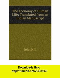 The Economy of Human Life Translated from an Indian Manuscript John Hill ,   ,  , ASIN: B0069QL6C0 , tutorials , pdf , ebook , torrent , downloads , rapidshare , filesonic , hotfile , megaupload , fileserve