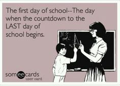 """The First Day of School: The Day When the Countdown to the LAST Day of School Begins."" (via Kinder-Craze)"