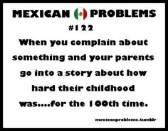 Omg my parents are From Honduras and this is what they always tell me when I feel that I have it bad