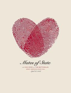 Mates of State Poster. I knew nothing about this poster but only interpreted as 2 individuals, that either love each other or create something to be loved. With a little search, I found out this was a husband/ wife duo musicians and thought it was quite perfect.