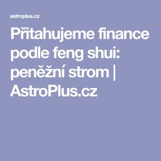 Přitahujeme finance podle feng shui: peněžní strom | AstroPlus.cz Feng Shui, Finance, Learning, Tips, Magick, Astrology, Teaching, Economics, Education