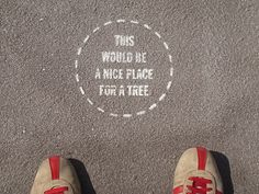 "Artist Candy Chang spray chalked ""This would be a nice place for a tree"" around Chinatown to jump start the Million Trees NYC program Urban Intervention, Urbane Kunst, Political Art, Street Art Graffiti, Street Art Utopia, Public Art, Brainstorm, Urban Art, The Good Place"