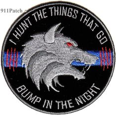 Hunt Things That Go Bump in Night Thin Blue Line Law Enforcement Police Patch Police Patches, Biker Patches, Pin And Patches, Law Enforcement Wife, Police Life, Coyote Hunting, Family Support, Morale Patch, Thin Blue Lines