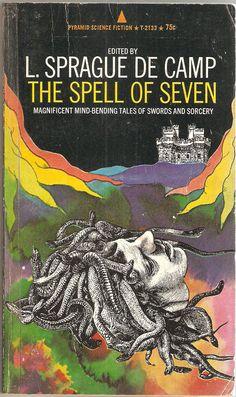 The Spell Of Seven. Edited by L. Sprague de Camp. With Fritz Leiber, Clark Ashton Smith, Lord Dunsany, L. Sprague de Camp, Michael Moorcock, Jack Vance & Robert E. Howard.
