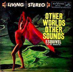 Now Playing - Esquivel & his Orchestra - Other Worlds Other Sounds (1958)