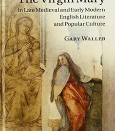 The Virgin Mary In Late Medieval And Early Modern English Literature And Popular Culture PDF