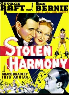 Stolen Harmony (1935) Stars: George Raft, Ben Bernie, Grace Bradley, Iris Adrian, Lloyd Nolan ~  Director: Alfred L. Werker