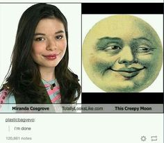 I dont know why (probably because its late at night) but I laughed way to hard Miranda Cosgrove totally looks like this creepy moon Ft Tumblr, Tumblr Posts, Tumblr Funny, Miranda Cosgrove, Dc Memes, Funny Memes, 9gag Funny, Memes Humor, Hilarious Pictures