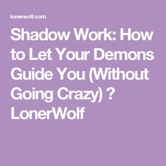 Shadow Work: How to Let Your Demons Guide You (Without Going Crazy) ⋆ LonerWolf
