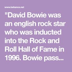 """David Bowie was an english rock star who was inducted into the Rock and Roll Hall of Fame in 1996. Bowie passed away on January 10, 2016, two days after his 69th birthday, after battling cancer for 18 months. The rockstar left behind 26 albums and also h… The Rock, Rock And Roll, Bowie Starman, January 10, David Bowie, 18 Months, Albums, Cancer, English"