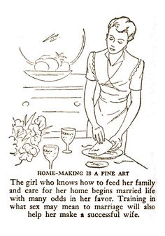 "Advice to married women (1950′s)  HOME MAKING IS A FINE ART - The girl who knows how to feed her family and care for her home begins married life with many odds in favor. ""Training in what sex may mean to marriage will also help her make a successful wife!"""