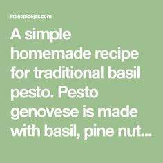 A simple homemade recipe for traditional basil pesto. Pesto genovese is made with basil, pine nuts, olive oil, parmesan cheese, and lemon juice.