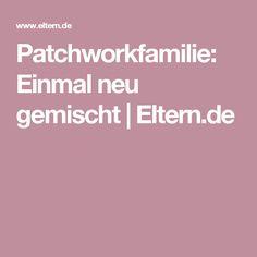 Patchworkfamilie: Einmal neu gemischt | Eltern.de