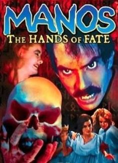 Manos: The Hands of Fate. One of the most bizarre, freakish, badly made movies of all time. For all of the above movies and more, I adore it and have seen it many, many times.
