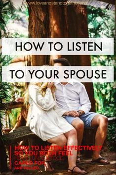 How to listen to your spouse! Listen effectively so you both feel heard, understood, cared for, and valued.