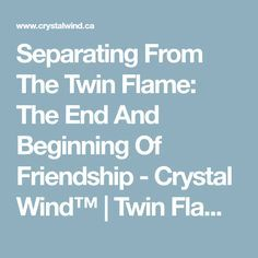 Separating From The Twin Flame: The End And Beginning Of Friendship - Crystal Wind™ | Twin Flames and Soulmates
