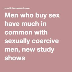 Men who buy sex have much in common with sexually coercive men, new study shows A Team, Study, This Or That Questions, News, Stuff To Buy, Studio, Learning, Research, Studying