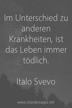 """Unser heutiges Zitat des Tages ist: """"Im Unterschied zu anderen #Krankheiten, ist das #Leben immer tödlich."""" (Italo #Svevo) #ItaloSvevo #ItaloSvevoZitate #LebenZitate #KrankheitZitate #ZitatDesTages #BerühmteZitate #Sprüche #Zitate #ZitateZumNachdenken #QuoteOfTheDay #Spruchbild #Sprüchebilder"""