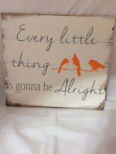 A personal favorite from my Etsy shop https://www.etsy.com/listing/455553010/every-little-thing-is-gonna-be-alright