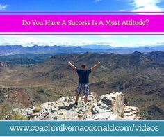 Do you have a success is a must attitude?  http://coachmikemacdonald.com/success-is-a-must/