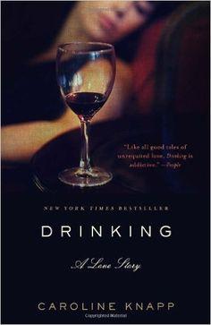 Drinking: A Love Story: Caroline Knapp: 9780385315548: Amazon.com: Books