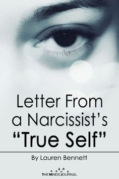 "Letter From a Narcissist's ""True Self"" - https://themindsjournal.com/letter-narcissists-true-self/"