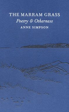 "The Marram Grass by Anne Simpson. Cover: Gaspereau Press. ""In six essays, poet and novelist Anne Simpson traces the paths of her thoughts, from observation to association, through poetry, language and metaphor, otherness and wilderness. Walking the beaches and trails near her home in Antigonish, Nova Scotia, Simpson studies the connections between outdoors and inner life."""