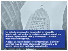 Un estudio examina los desarrollos en el crédito hipotecario y el sector de la vivienda en Latinoamérica durante la pasada década, y lo compara con otras economías emergentes. A pesar de las limitaciones en información, el estudio examina muy de cerca el mercado hipotecario y de bienes raíces para evaluarlo más a fondo.