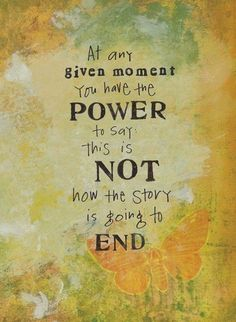 At any given moment you have the POWER to say this is NOT how the story is going to END. #amwriting #thepublicist #love