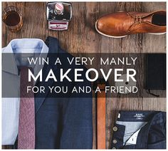 Win a Very Manly Makeover<br><br>  Enter your email and a head-to-toe menswear look for you and a friend could be yours! ($3,500 value)