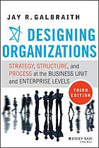 Designing organizations : strategy, structure, and process at the business unit and enterprise levels