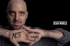 Act on your ideas @ Dear World