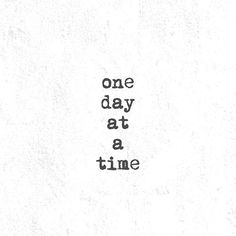 One day at a time. | Quote