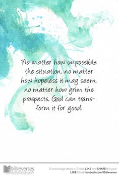 """No matter how impossible the situation, no matter how hopeless it may seem, no matter how grim the prospects, God can transform it for good. ""...Download at http://ibibleverses.christianpost.com/?p=121545  #transform #hope"