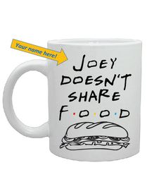 Joey doesn't share food 11 oz mug don't order a garden salad and then eat MY FOOD friends tv show gift ideas f.s princess Consuela banana hammock unagi Friends Tv Show Gifts, Joey Friends, Friends Moments, Friends Series, Coffee Cups, Tea Cups, Coffee Time, Coffee Shop, Cute Mugs