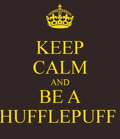 """""""NOOOO KEEP CALM AND DON'T BE A HUFFLEPUFF!!"""" Or keep calm and be anything but a Hufflepuff...according to Pottermore, I'm Slytherin, so I'm good"""