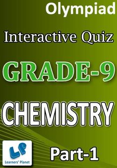 9-OLYMPIAD-CHEMISTRY-PART-1 Interactive quizzes & worksheets on elements compounds & mixtures, gas laws and matter around us pure for grade-9 olympiad chemistry students. Pattern of questions : Multiple Choice Questions   PRICE :- RS.61.00