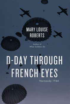 D-Day reconsidered: Mary Louise Roberts - www.MyFrenchLife.org