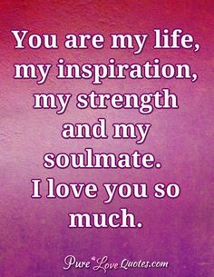 Love Quotes : You are my life, my inspiration, my strength and my soulmate. I love you so much. This Quote And The Picture Was Posted By Melani Huskin. I Love You Means, Love You Meme, Love You So Much, My True Love, Pure Love Quotes, Love Quotes For Him, Romantic Quotes, Divorce Quotes, Relationship Quotes