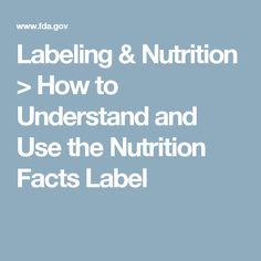 Labeling & Nutrition > How to Understand and Use the Nutrition Facts Label