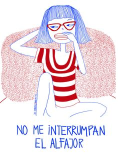 Textos de Juli Sabanes. Dibujos de Robertita. Fb/Tumblr: hicecualesquiera / Twitter: hicecualesquier #hicecualesquiera #julietasabanes #robertita #alfajor #ilustracion #mujer #anteojos