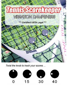 Tennis Vibration Dampener Scorekeeper: Hate when opponents dispute your score? Now you can defend your points because you've kept track. Knobs twist to keep score. One is you. One is your opponent. Double duty as vibration dampeners. Certified USTA legal.
